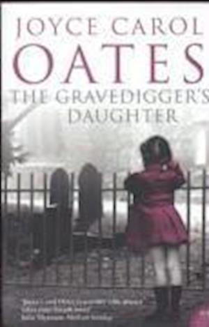 The Gravedigger's Daughter af Joyce Carol Oates