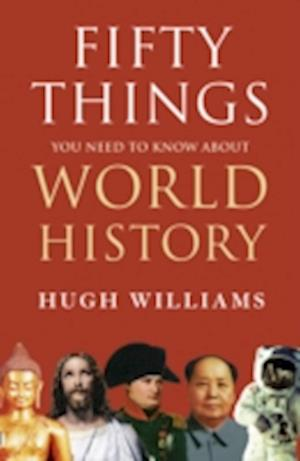 Fifty Things You Need to Know About World History af Hugh Williams