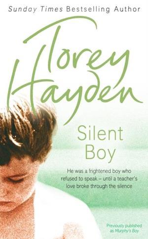 Silent Boy: He was a frightened boy who refused to speak - until a teacher's love broke through the silence af Torey Hayden