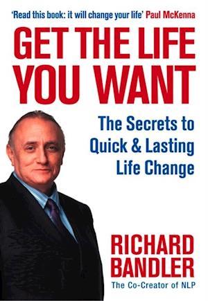 Get the Life You Want af Richard Bandler