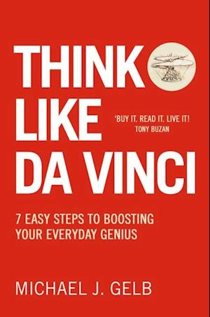 Think Like Da Vinci: 7 Easy Steps to Boosting Your Everyday Genius af Michael Gelb