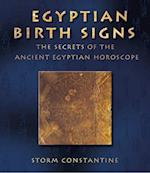 Egyptian Birth Signs: The Secrets of the Ancient Egyptian Horoscope af Storm Constantine