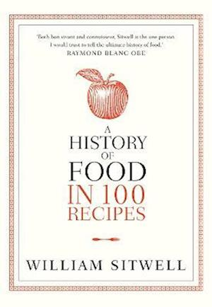 A History of Food in 100 Recipes af William Sitwell