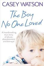 Boy No One Loved: A Heartbreaking True Story of Abuse, Abandonment and Betrayal af Casey Watson