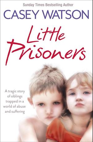 Little Prisoners: A tragic story of siblings trapped in a world of abuse and suffering af Casey Watson
