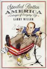 Spoiled Rotten America af Larry Miller