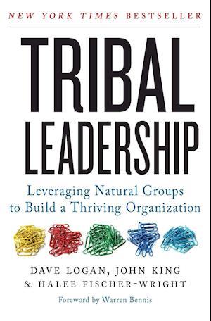 Tribal Leadership af Dave Logan, Warren G Bennis, Tony Hsieh