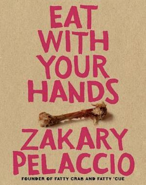 Eat with Your Hands af Zak Pelaccio, Zakary Pelaccio