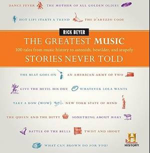 The Greatest Music Stories Never Told af Rick Beyer