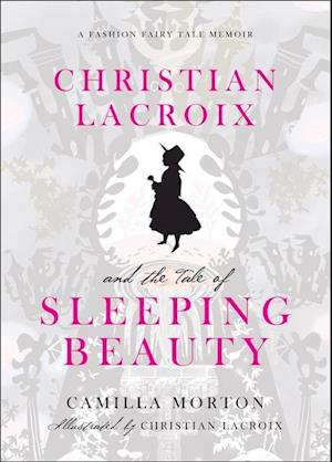 Christian Lacroix and the Tale of Sleeping Beauty af Christian Lacroix, Camilla Morton