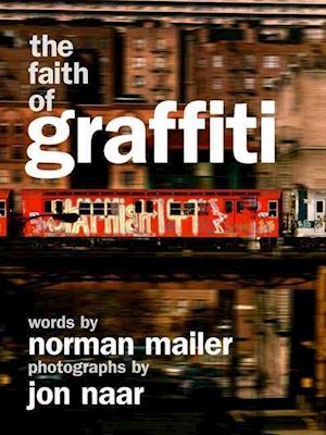The Faith of Graffiti af Norman Mailer