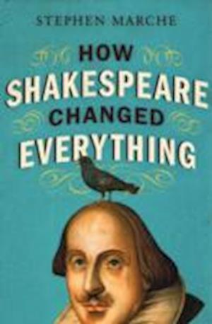 How Shakespeare Changed Everything af Stephen Marche