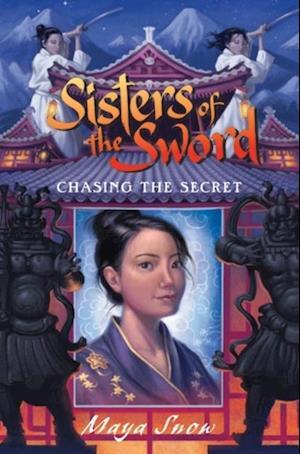 Sisters of the Sword 2: Chasing the Secret af Maya Snow