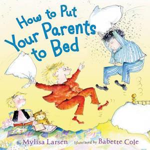 How to Put Your Parents to Bed af Mylisa Larsen