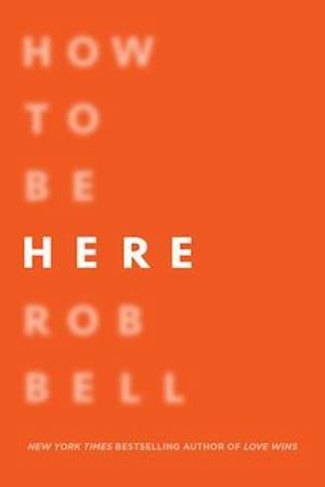 How to Be Here af Rob Bell