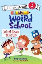 Talent Show Mix-Up (My Weird School I Can Read)