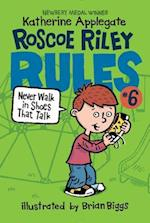 Never Walk in Shoes That Talk (Roscoe Riley Rules)