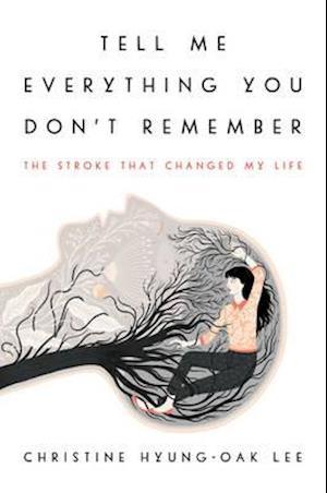Bog, hardback Tell Me Everything You Don't Remember af Christine Hyung-Oak Lee