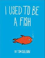 I Used to Be a Fish