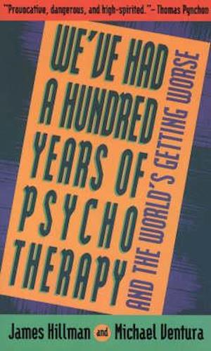 We'Ve Had a Hundred Years of Psychotherapy and the World's Getting Worse af Michael Ventura, James Hillman