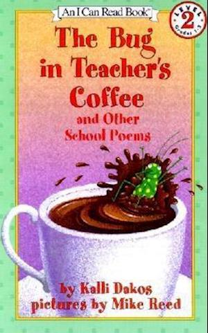 The Bug in Teacher's Coffee af Mike Reed, Kalli Dakos