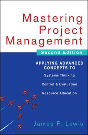 Mastering Project Management: Applying Advanced Concepts to Systems Thinking, Control & Evaluation, Resource Allocation af James P. Lewis