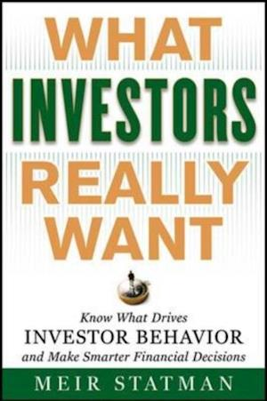 What Investors Really Want: Know What Drives Investor Behavior and Make Smarter Financial Decisions af Meir Statman