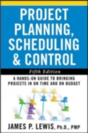 Project Planning, Scheduling, and Control: The Ultimate Hands-On Guide to Bringing Projects in On Time and On Budget , Fifth Edition af James P. Lewis
