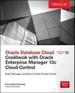 Oracle Database Cloud Cookbook With Oracle Enterprise Manager Cloud Control 13c