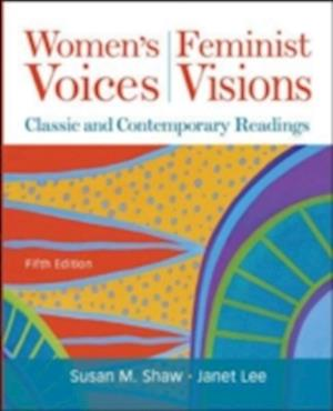 Women's Voices, Feminist Visions: Classic and Contemporary Readings af Susan M Shaw, Janet Lee