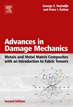 Advances in Damage Mechanics: Metals and Metal Matrix Composites With an Introduction to Fabric Tensors af Peter I. Kattan