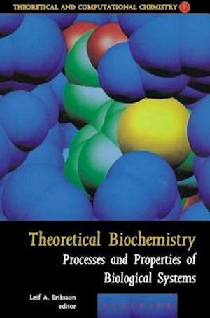 Theoretical Biochemistry - Processes and Properties of Biological Systems af Eriksson