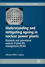 Understanding and Mitigating Ageing in Nuclear Power Plants (Woodhead Publishing Series in Energy)
