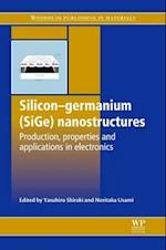 Silicon-Germanium (Sige) Nanostructures (Woodhead Publishing Series in Electronic and Optical Materials)