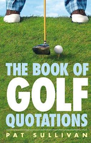 The Book of Golf Quotations af Bob Chieger, Patrick Sullivan