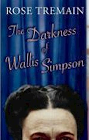 The Darkness of Wallis Simpson af Rose Tremain
