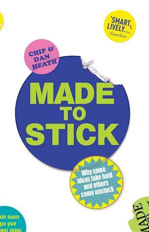 Made to Stick af Chip Heath, Dan Heath