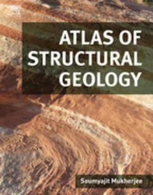 Atlas of Structural Geology af Soumyajit Mukherjee