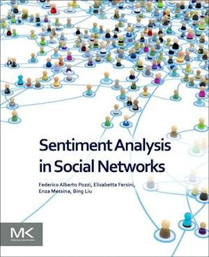 Sentiment Analysis in Social Networks af Bing Liu, Elisabetta Fersini, Enza Messina