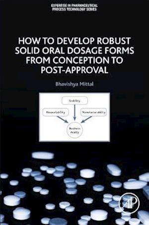 How to Develop Robust Solid Oral Dosage Forms af Bhavishya Mittal