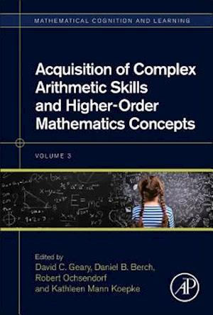 Bog, hardback Acquisition of Complex Arithmetic Skills and Higher-Order Mathematics Concepts af David C Geary