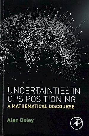 Bog, paperback Uncertainties in GPS Positioning af Alan Oxley