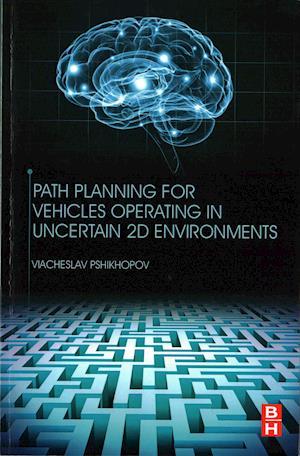 Bog, paperback Path Planning for Vehicles Operating in Uncertain 2D-Environments af Viacheslav Pshikhopov
