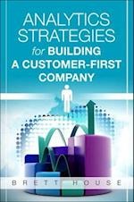 Analytics Strategies for Building a Customer-first Company (Ft Press Analytics)