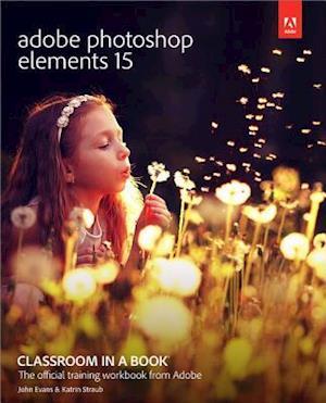 Bog, paperback Adobe Photoshop Elements 15 Classroom in a Book af John Evans, Katrin Straub