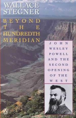 Beyond the Hundredth Meridian af Wallace Earle Stegner