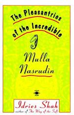 The Pleasantries of the Incredible Mulla Nasrudin af Idries Shah