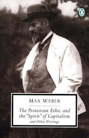 The Protestant Ethic and Other Writings af Peter R Baehr, Max Weber