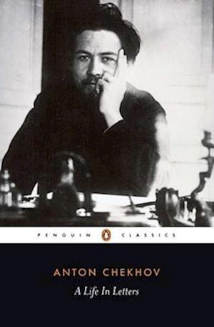 A Life in Letters af A P Chekhov, Anthony Phillips, Rosamund Bartlett