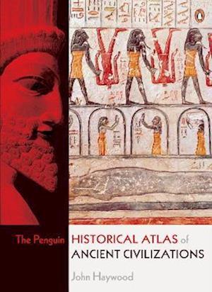 The Penguin Historical Atlas of Ancient Civilizations af John Haywood, Simon Hall